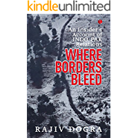 WHERE BORDERS BLEED: AN INSIDER'S ACCOUNT OF INDO-PAK RELATIONS