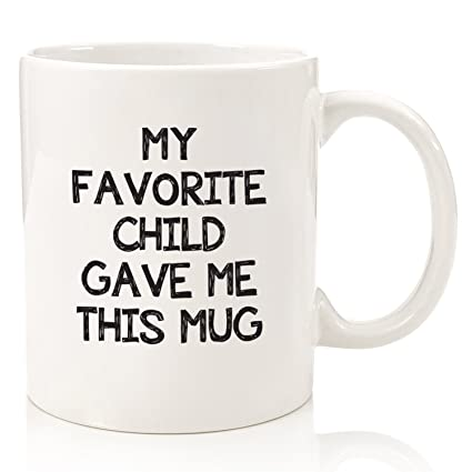 My Favorite Child Gave Me This Funny Coffee Mug - Best Dad & Mom Gifts -  Gag Father's Day Present Idea From Daughter, Son, Kids - Novelty Birthday