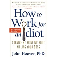 How to Work for an Idiot: Survive & Thrive without Killing Your Boss
