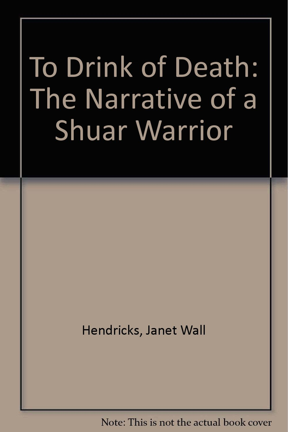 To Drink of Death: The Narrative of a Shuar Warrior