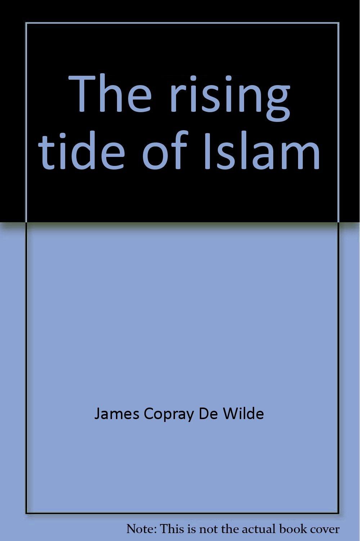 The rising tide of islam james copray de wilde 9780533023462 the rising tide of islam james copray de wilde 9780533023462 amazon books nvjuhfo Images