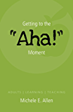 """Getting to the """"Aha!"""" Moment: Adults 