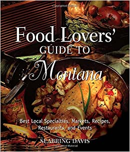 Food lovers guide to montana best local specialties markets food lovers guide to montana best local specialties markets recipes restaurants and events food lovers series seabring davis 9780762754281 forumfinder Choice Image