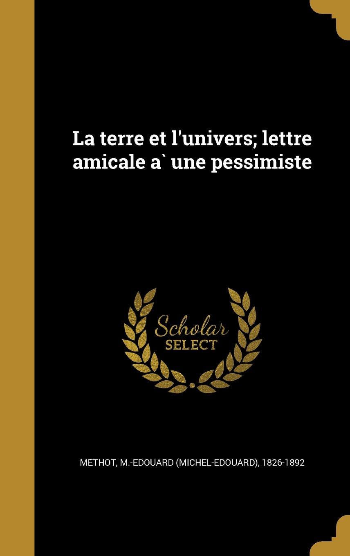 Download La Terre Et L'Univers; Lettre Amicale a Une Pessimiste (French Edition) ebook