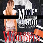 Money Is Thicker Than Blood: Murder in the SEC, Volume 1 | Stephen Woodfin