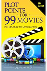 Plot Points for 99 Movies: Plot Structure for Screenwriters Kindle Edition