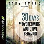 30 Days to Overcoming Addictive Behavior | Tony Evans