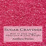 Sugar Cravings: How to Stop Sugar Addiction & Lose Weight: Eating Disorders | Anthea Peries