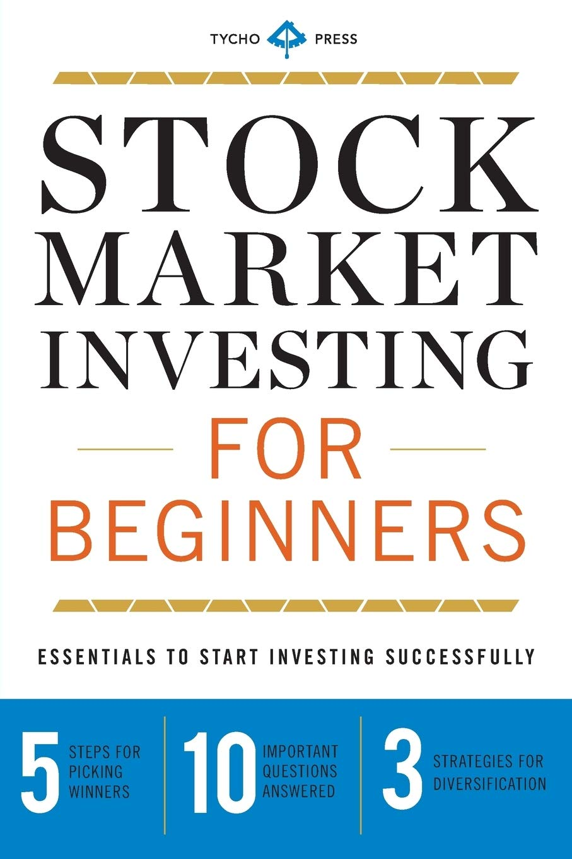 Stock Market Investing for Beginners: Essentials to Start Investing  Successfully: Amazon.de: Tycho Press: Fremdsprachige Bücher