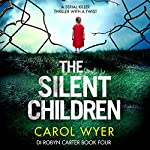 The Silent Children: Detective Robyn Carter, Book 4 | Carol Wyer