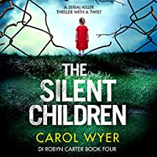 The Silent Children: Detective Robyn Carter, Book 4 Audiobook by Carol Wyer Narrated by Emma Newman