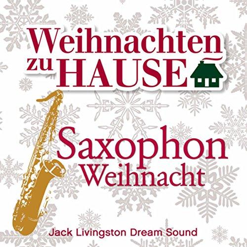 weihnachten zu hause saxophon weihnacht by jack livingston dream sound on amazon music. Black Bedroom Furniture Sets. Home Design Ideas