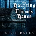 The Haunting of Thomas House Audiobook by Carrie Bates Narrated by Lindsey Dorcus