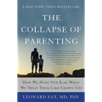 The Collapse of Parenting: How We Hurt Our Kids When We Treat Them Like Grown-Ups