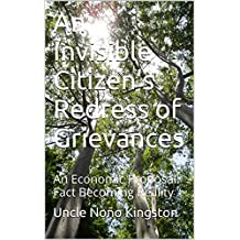 An Invisible Citizen's Redress of Grievances: An Economic Proposal: Fact Becoming Reality