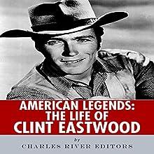 American Legends: The Life of Clint Eastwood   Livre audio Auteur(s) :  Charles River Editors Narrateur(s) : David Zarbock