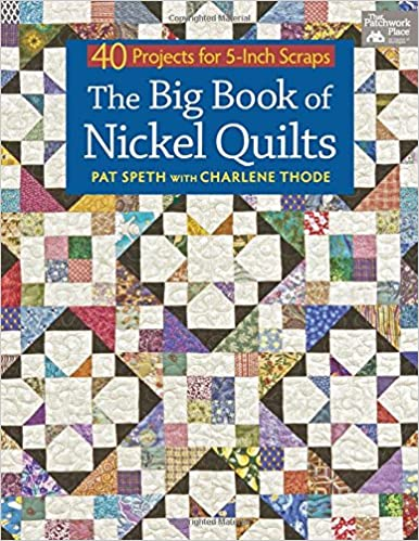 The Big Book of Nickel Quilts: 40 Projects for 5-Inch Scraps: Pat ... : quilt book - Adamdwight.com