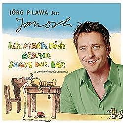Jörg Pilawa liest Janosch - Ich mach dich gesund, sagte der Bär & zwei weitere Geschichten (Väter sprechen Janosch 5)