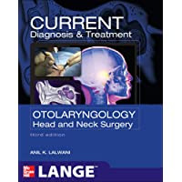 CURRENT Diagnosis & Treatment Otolaryngology--Head and Neck Surgery, Third Edition...