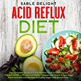 Acid Reflux Diet: The Complete Guide to Cook