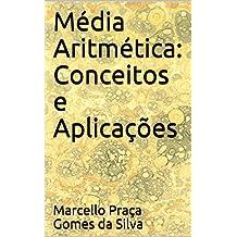 Média Aritmética: Conceitos e Aplicações (Portuguese Edition)