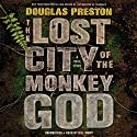 The Lost City of the Monkey God: A True Story Hörbuch von Douglas Preston Gesprochen von: Bill Mumy