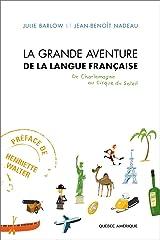 La Grande Aventure de la Langue Française: De Charlemagne au Cirque du Soleil Paperback