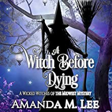 A Witch Before Dying: Wicked Witches of the Midwest, Book 11 Audiobook by Amanda M. Lee Narrated by Hollis McCarthy