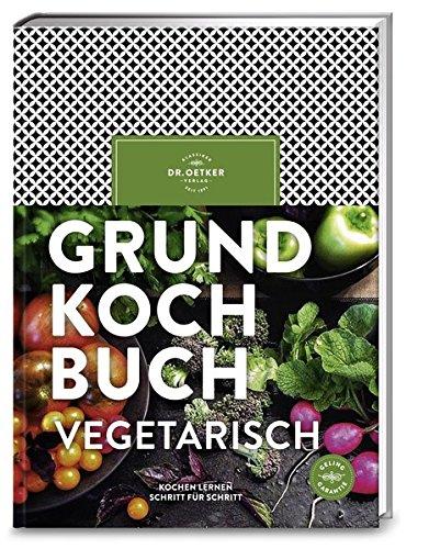Grundkochbuch vegetarisch: Kochen lernen Schritt für Schritt