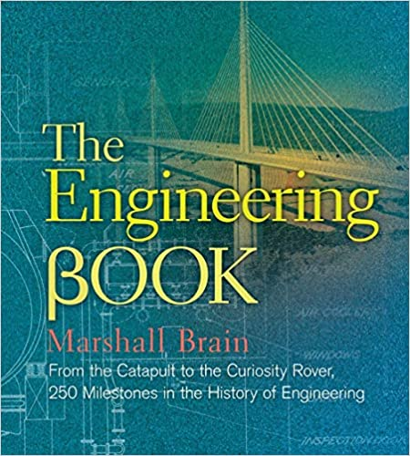The Engineering Book: From the Catapult to the Curiosity Rover, 250 Milestones in the History of Engineering (Sterling Milestones) by Marshall Brain  PDF Download