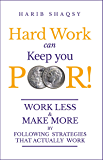 Hard Work Can Keep You Poor (How to Make Money): The money culture, plus money secrets that will transform your life