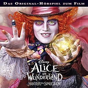 Alice im Wunderland - Hinter den Spiegeln: Original-Hörspiel zum Film Hörspiel