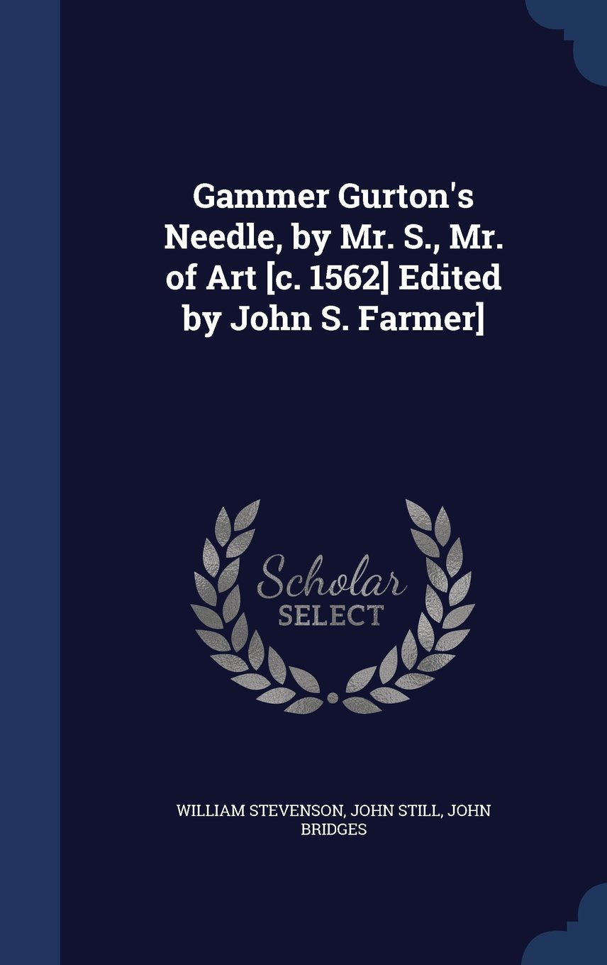 Download Gammer Gurton's Needle, by Mr. S., Mr. of Art [C. 1562] Edited by John S. Farmer] ebook