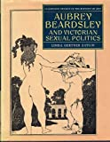 img - for Aubrey Beardsley and Victorian Sexual Politics (Clarendon Studies in the History of Art) book / textbook / text book