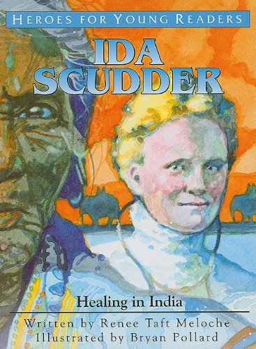Ida Scudder: Healing in India (Heroes for Young Readers)