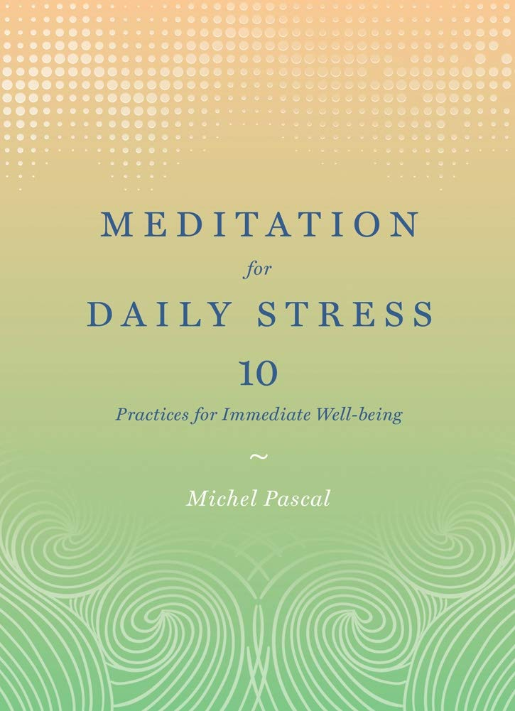 Meditation for Daily Stress. 10 Practices for Immediate Well ...