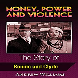 Money, Power and Violence: The Story of Bonnie and Clyde Audiobook