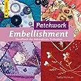 Patchwork Embellishment: Handbuch der dekorativen Techniken