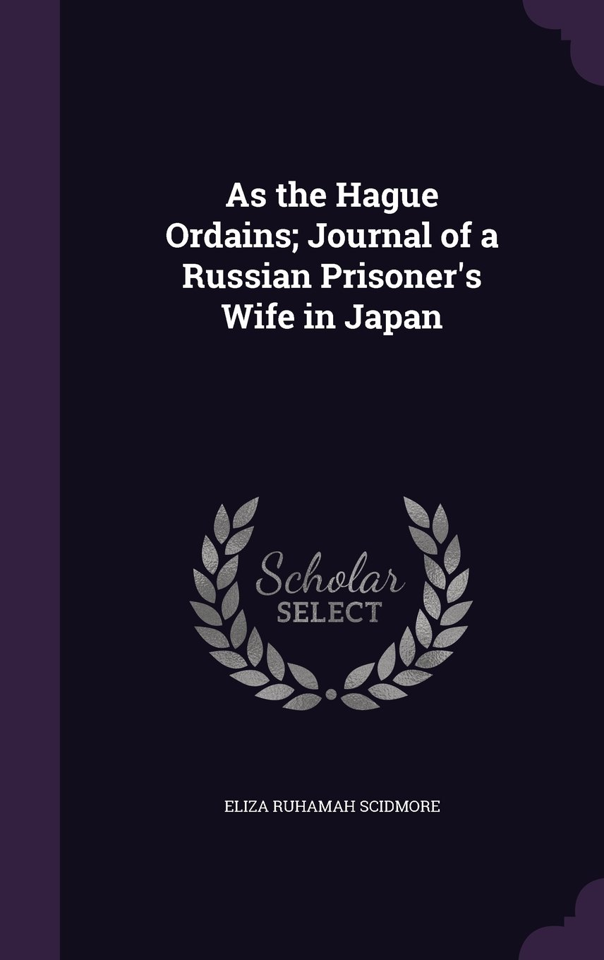 Download As the Hague Ordains; Journal of a Russian Prisoner's Wife in Japan pdf