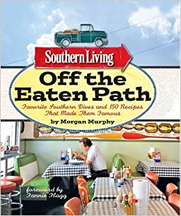 Off The Eaten Path Recipes Southern Living Off the Eaten Path: Favorite Southern Dives and 150 Recipes that Made Them Famous (Southern Living (Paperback Oxmoor)): Morgan Murphy, ...