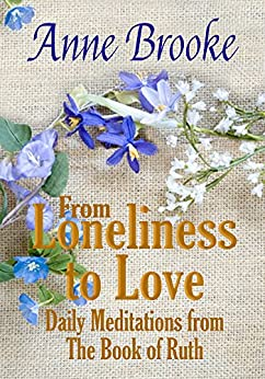 From Loneliness to Love: Daily Meditations from The Book of Ruth by [Brooke, Anne]