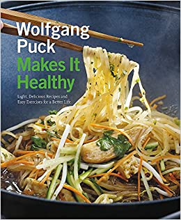 Wolfgang puck makes it healthy light delicious recipes and easy wolfgang puck makes it healthy light delicious recipes and easy exercises for a better life wolfgang puck chad waterbury norman kolpas lou schuler forumfinder Gallery