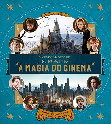 O Mundo Mágico de J.K. Rowling. A Magia do Cinema. Pessoas Extraordinárias e Lugares Fascinantes - Volume 1