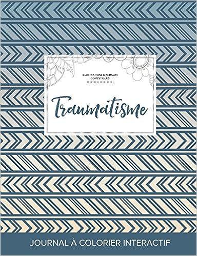 Téléchargement gratuit d\'ebook Journal de Coloration Adulte: Traumatisme (Illustrations D'Animaux Domestiques, Tribal) PDF RTF 1359861793