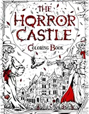 THE HORROR CASTLE: A Creepy and Spine-Chilling Coloring Book For Adults. Dead But Not Buried Are Waiting Inside...