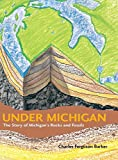 img - for Under Michigan: The Story of Michigan's Rocks and Fossils (Great Lakes Books) book / textbook / text book