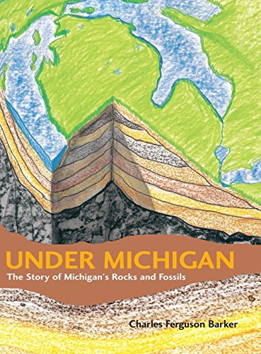 (Under Michigan: The Story of Michigan's Rocks and Fossils (Great Lakes Books))