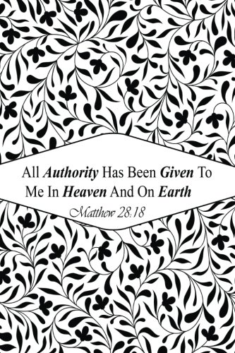 Matthew 28:18 All Authority Has Been Given To Me In Heaven And On Earth: Bible Verse Quote Cover Composition Large Christian Gift Journal Notebook To ... Paperback (Ruled 6x9 Journals) (Volume 24) (All Authority In Heaven And On Earth)