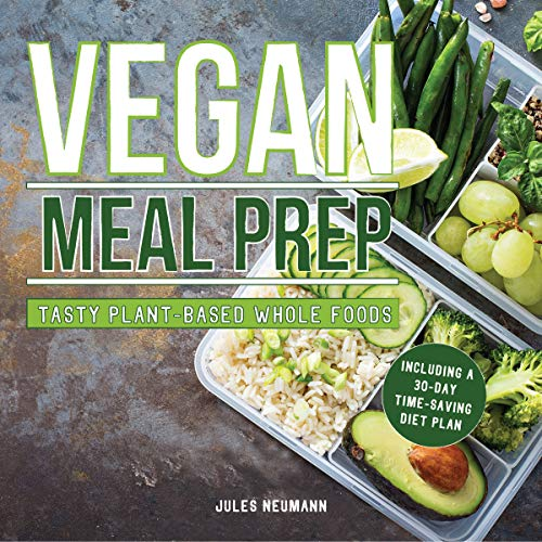 Vegan Meal Prep: Tasty Plant-Based Whole Foods Including a 30-Day Time-Saving Diet Plan - 2nd edition by Jules Neumann, Eva Hammond
