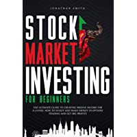 Stock Market Investing For Beginners: The Ultimate Guide To Creating Passive Income For a Living. How To Invest And Make…